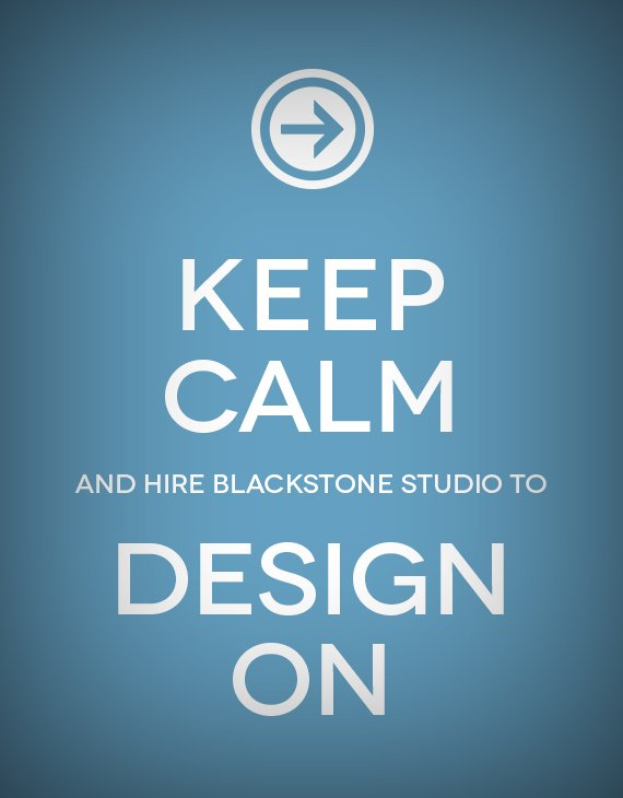 Keep Calm and Hire BlackStone Studio to Design On
